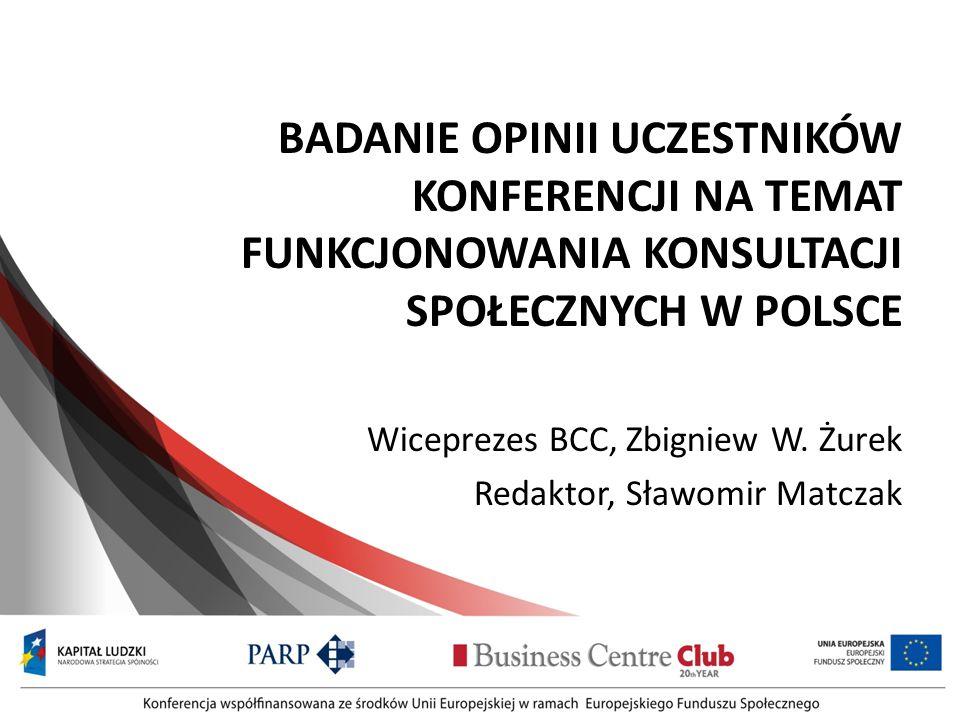 BADANIE OPINII UCZESTNIKÓW KONFERENCJI NA TEMAT FUNKCJONOWANIA KONSULTACJI SPOŁECZNYCH W POLSCE Wiceprezes BCC, Zbigniew W.