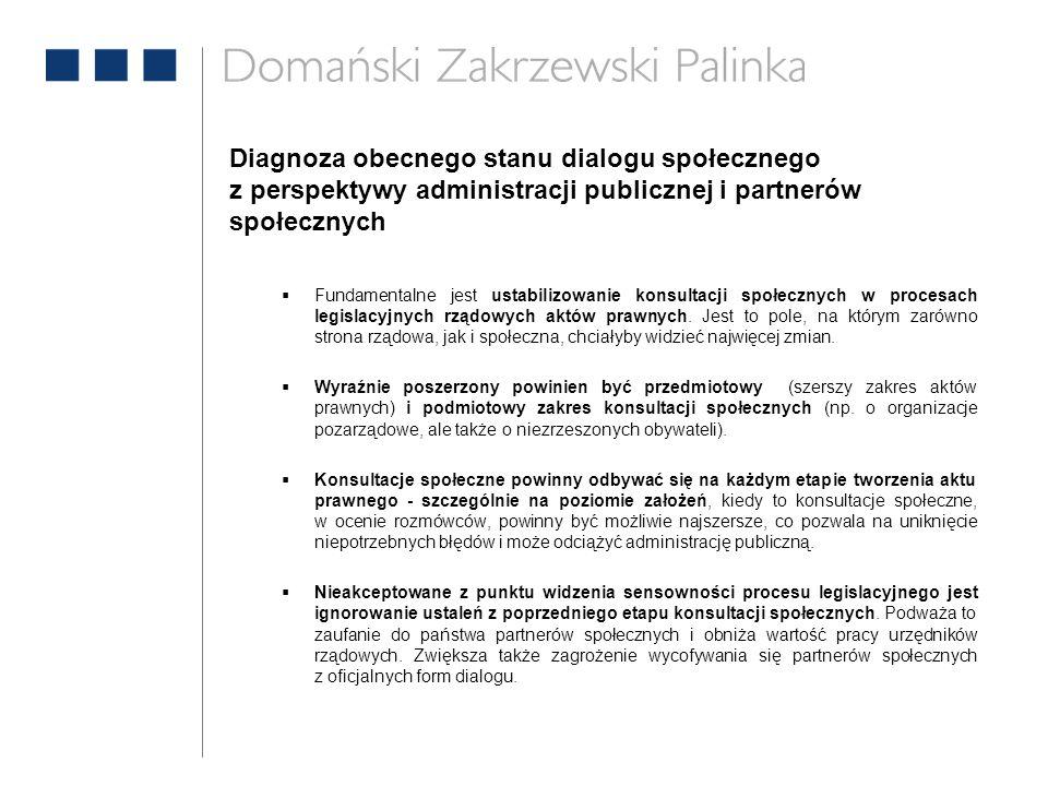 Diagnoza obecnego stanu dialogu społecznego z perspektywy administracji publicznej i partnerów społecznych  Fundamentalne jest ustabilizowanie konsultacji społecznych w procesach legislacyjnych rządowych aktów prawnych.