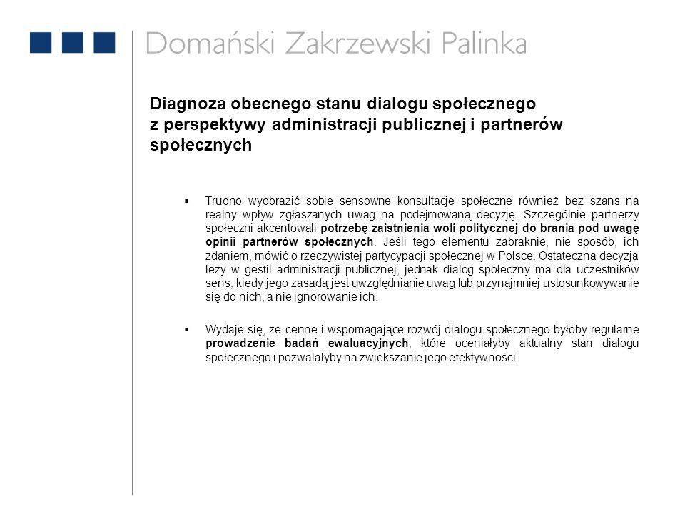 Diagnoza obecnego stanu dialogu społecznego z perspektywy administracji publicznej i partnerów społecznych  Trudno wyobrazić sobie sensowne konsultac
