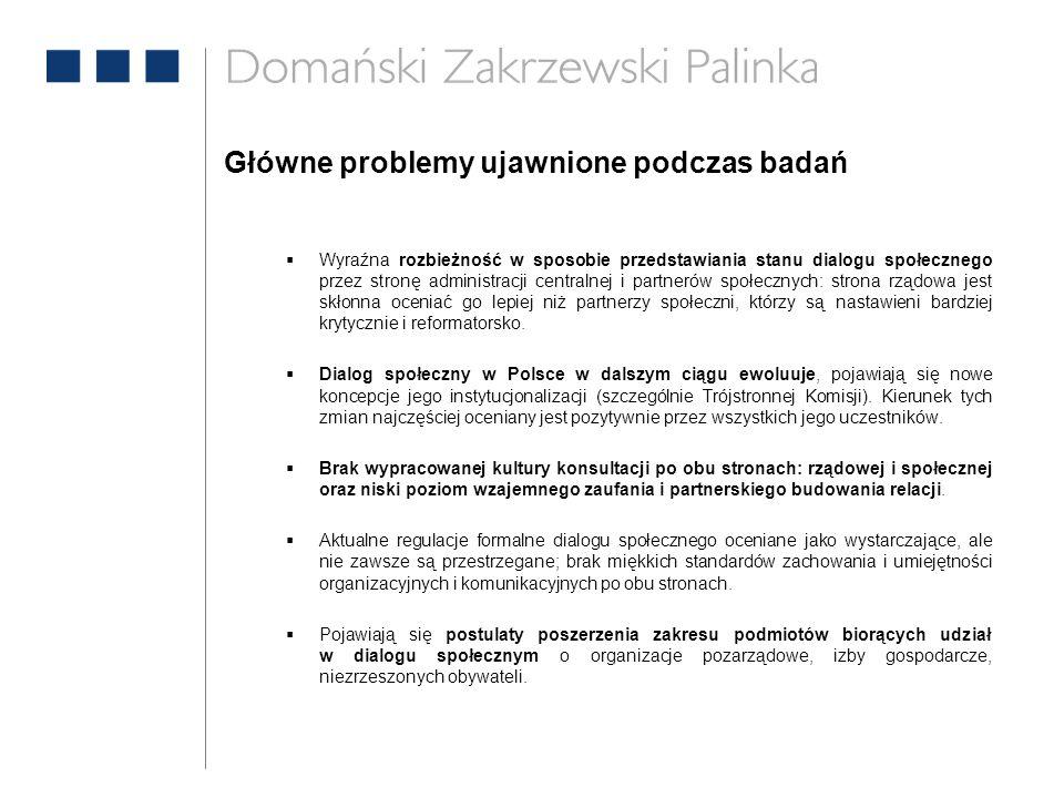 Główne problemy ujawnione podczas badań  Wyraźna rozbieżność w sposobie przedstawiania stanu dialogu społecznego przez stronę administracji centralne