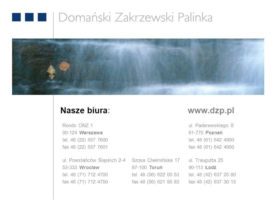 Nasze biura:www.dzp.pl Szosa Chełmińska 17 87-100 Toruń tel. 48 (56) 622 00 53 fax 48 (56) 621 95 83 Rondo ONZ 1 00-124 Warszawa tel. 48 (22) 557 7600