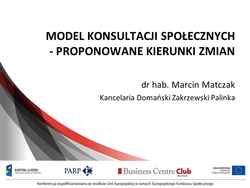 MODEL KONSULTACJI SPOŁECZNYCH - PROPONOWANE KIERUNKI ZMIAN dr hab. Marcin Matczak Kancelaria Domański Zakrzewski Palinka