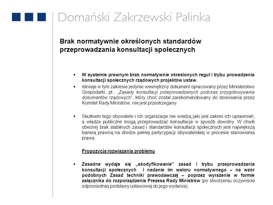 Brak normatywnie określonych standardów przeprowadzania konsultacji społecznych  W systemie prawnym brak normatywnie określonych reguł i trybu prowad