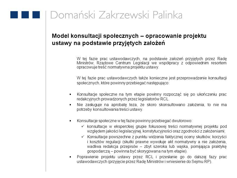Model konsultacji społecznych – opracowanie projektu ustawy na podstawie przyjętych założeń W tej fazie prac ustawodawczych, na podstawie założeń przyjętych przez Radę Ministrów, Rządowe Centrum Legislacji we współpracy z odpowiednim resortem opracowuje treść normatywna projektu ustawy.