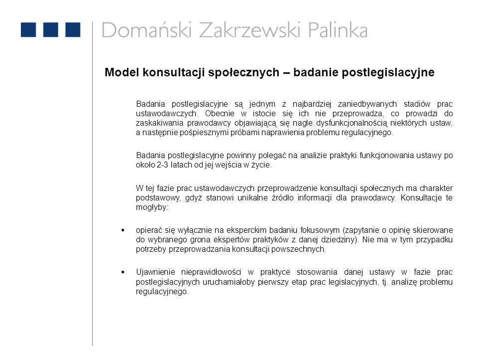 Model konsultacji społecznych – badanie postlegislacyjne Badania postlegislacyjne są jednym z najbardziej zaniedbywanych stadiów prac ustawodawczych.