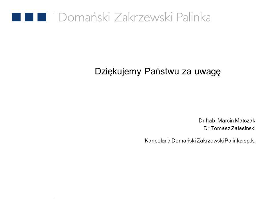 Dziękujemy Państwu za uwagę Dr hab. Marcin Matczak Dr Tomasz Zalasinski Kancelaria Domański Zakrzewski Palinka sp.k.