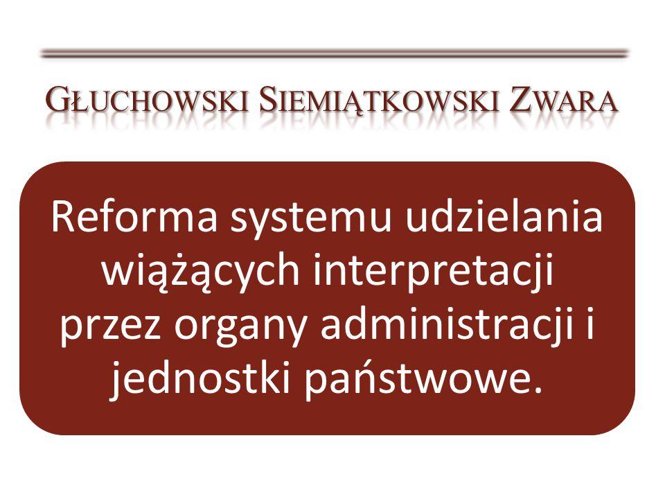 Reforma systemu udzielania wiążących interpretacji przez organy administracji i jednostki państwowe.