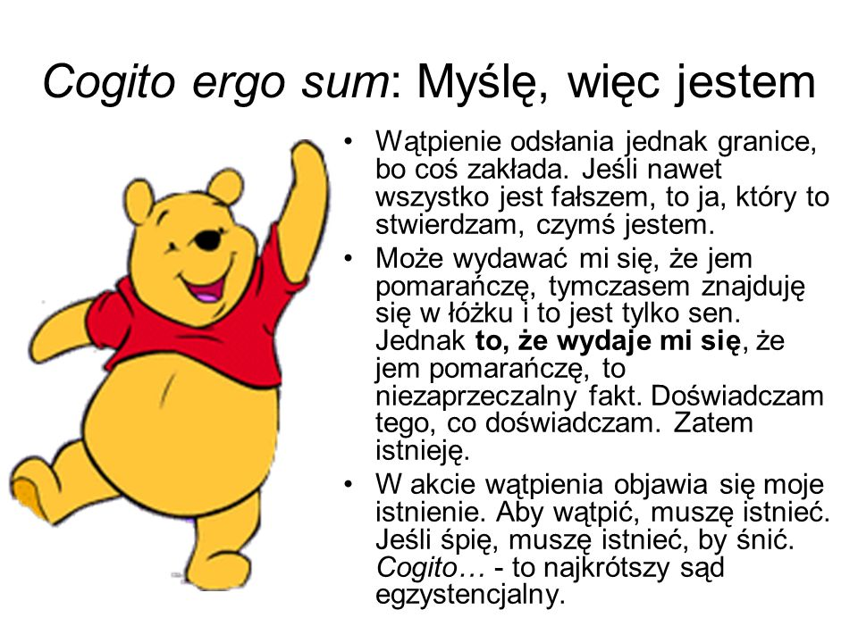 Cogito ergo sum: Myślę, więc jestem Wątpienie odsłania jednak granice, bo coś zakłada.