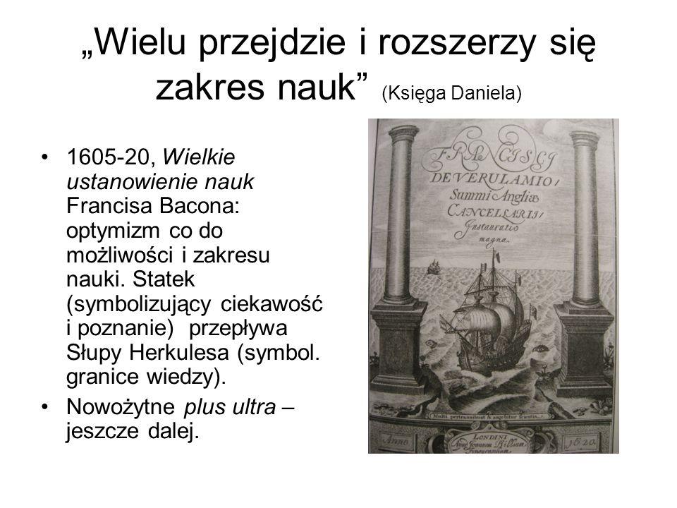 """""""Wielu przejdzie i rozszerzy się zakres nauk (Księga Daniela) 1605-20, Wielkie ustanowienie nauk Francisa Bacona: optymizm co do możliwości i zakresu nauki."""