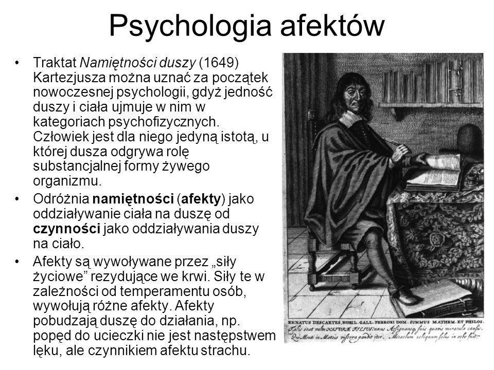 Psychologia afektów Traktat Namiętności duszy (1649) Kartezjusza można uznać za początek nowoczesnej psychologii, gdyż jedność duszy i ciała ujmuje w nim w kategoriach psychofizycznych.