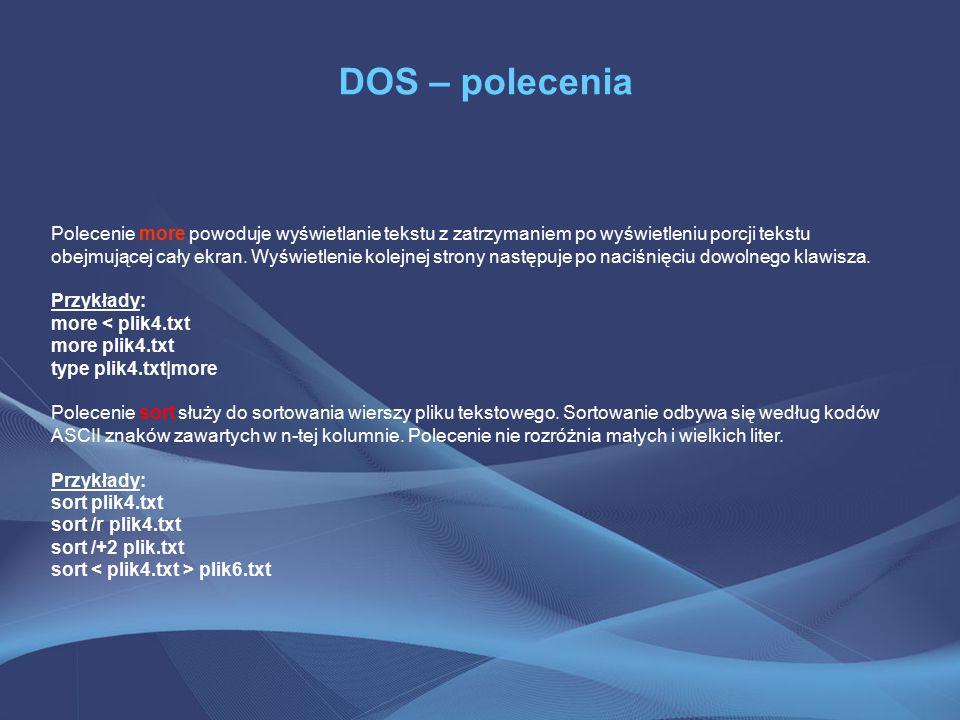 DOS – polecenia Polecenie more powoduje wyświetlanie tekstu z zatrzymaniem po wyświetleniu porcji tekstu obejmującej cały ekran.