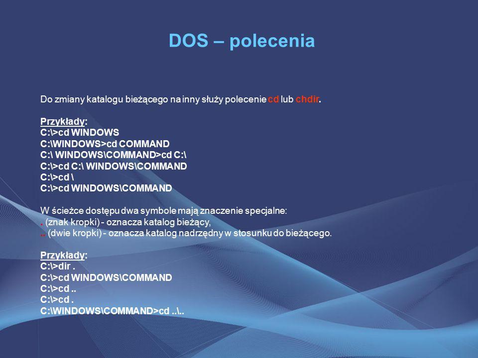 DOS – polecenia Do zmiany katalogu bieżącego na inny służy polecenie cd lub chdir.