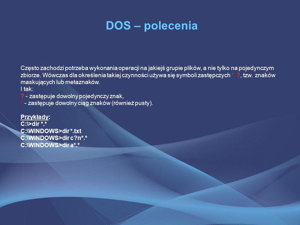 DOS – polecenia Często zachodzi potrzeba wykonania operacji na jakiejś grupie plików, a nie tylko na pojedynczym zbiorze.