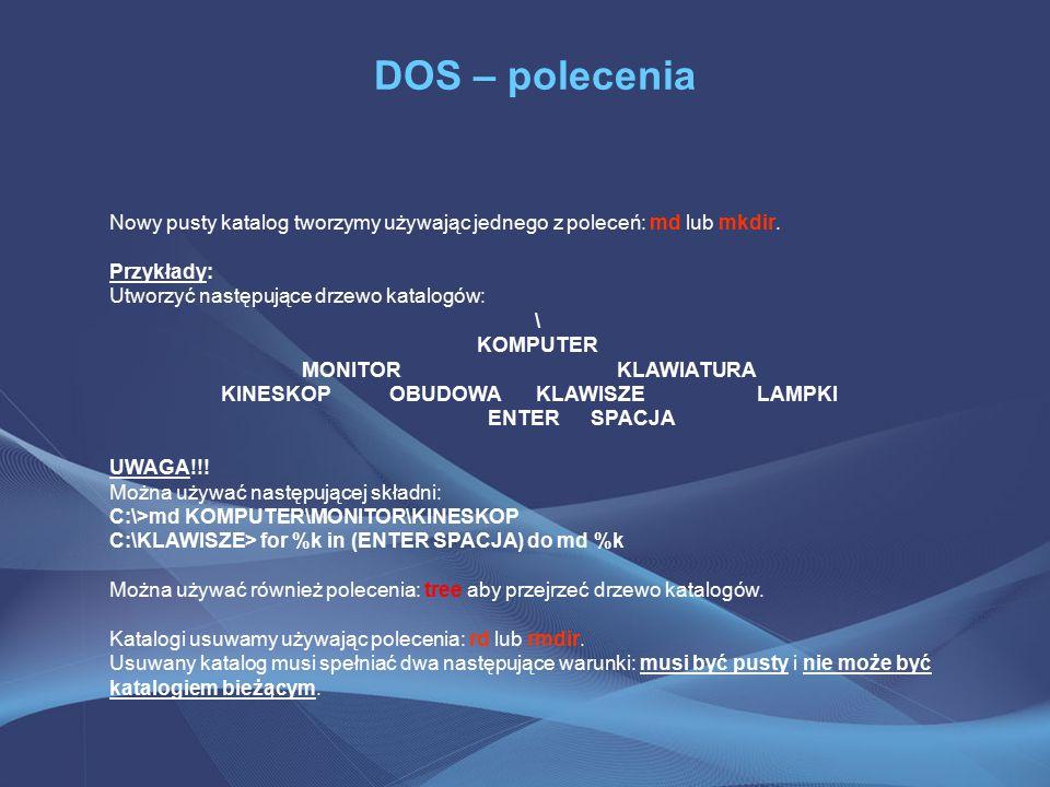 DOS – polecenia Nowy pusty katalog tworzymy używając jednego z poleceń: md lub mkdir.