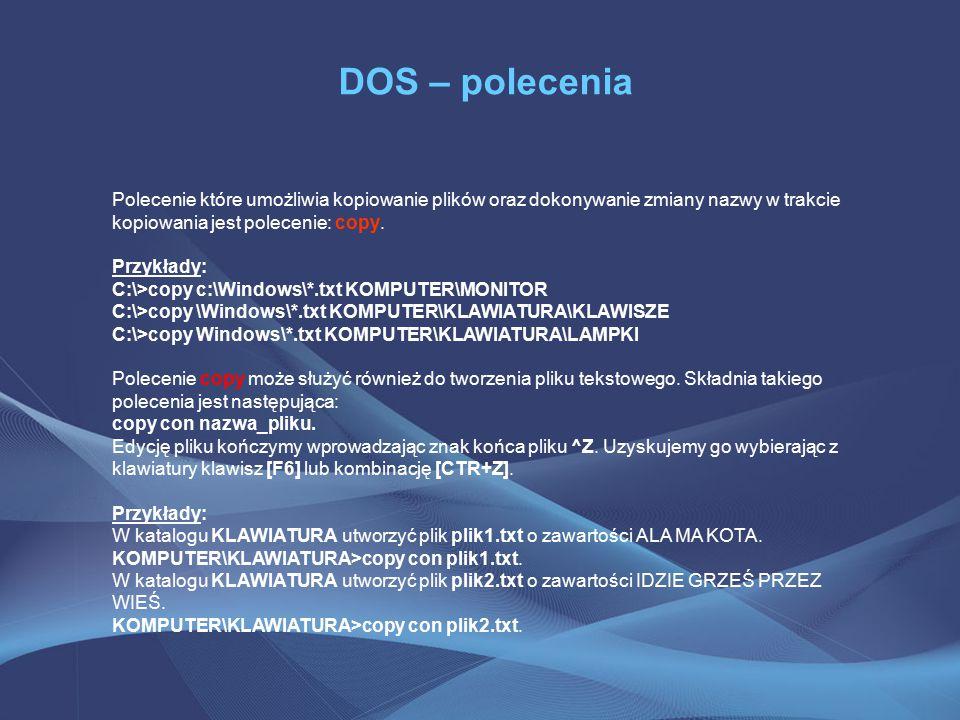 DOS – polecenia Polecenie które umożliwia kopiowanie plików oraz dokonywanie zmiany nazwy w trakcie kopiowania jest polecenie: copy.