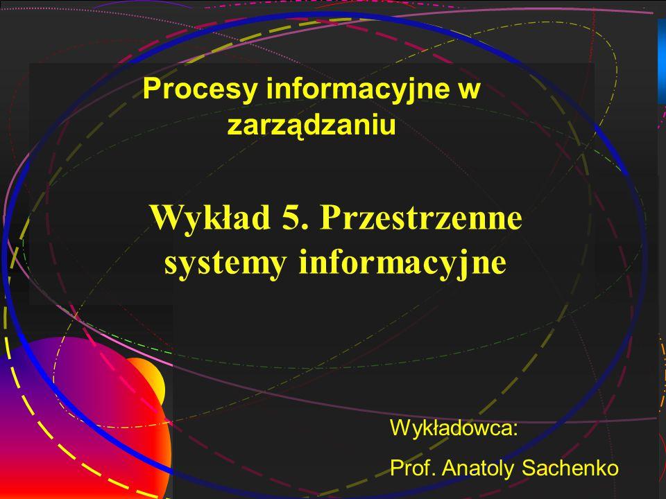 1 Wykład 5. Przestrzenne systemy informacyjne Wykładowca: Prof.