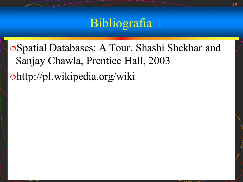 10 Bibliografia  Spatial Databases: A Tour.