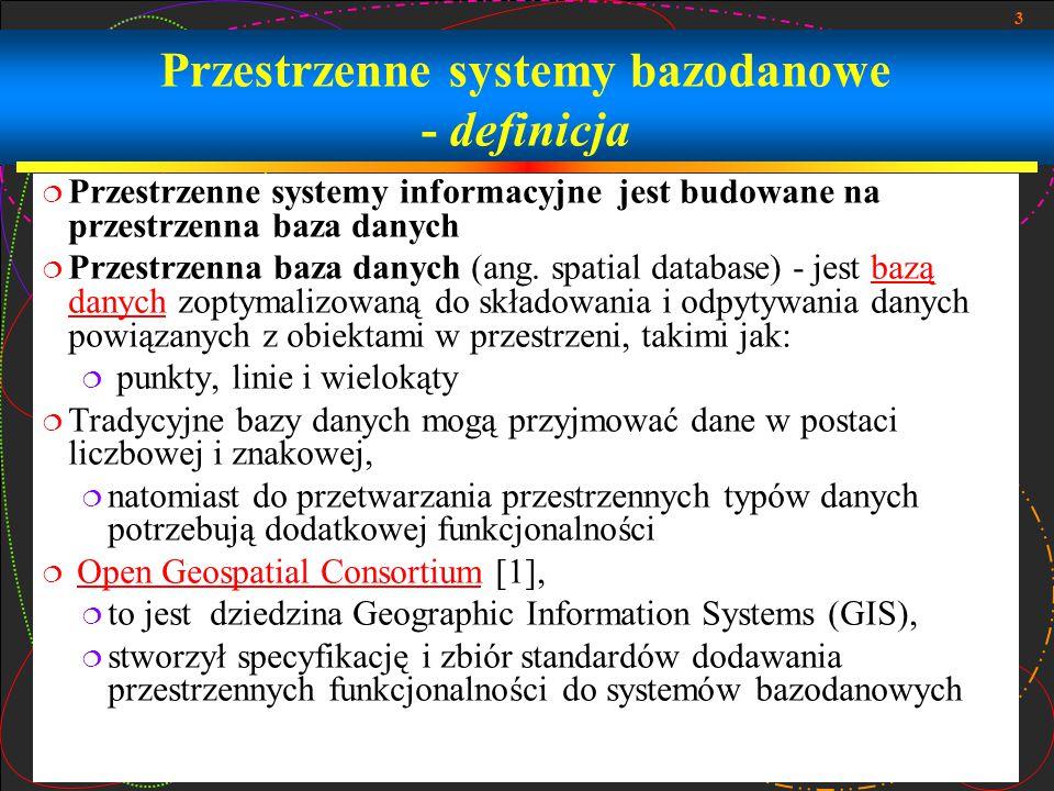 3 Przestrzenne systemy bazodanowe - definicja  Przestrzenne systemy informacyjne jest budowane na przestrzenna baza danych  Przestrzenna baza danych (ang.