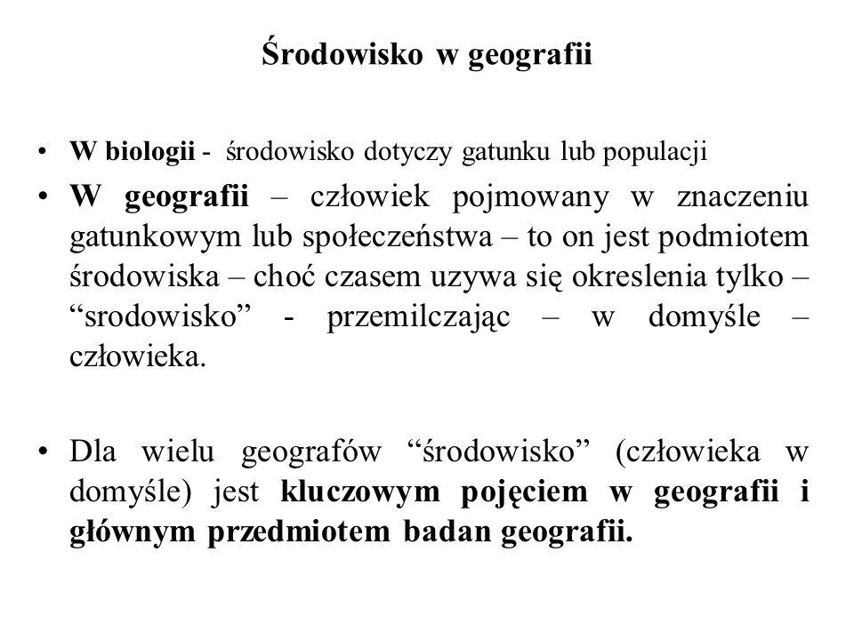 Środowisko w geografii W biologii - środowisko dotyczy gatunku lub populacji W geografii – człowiek pojmowany w znaczeniu gatunkowym lub społeczeństwa