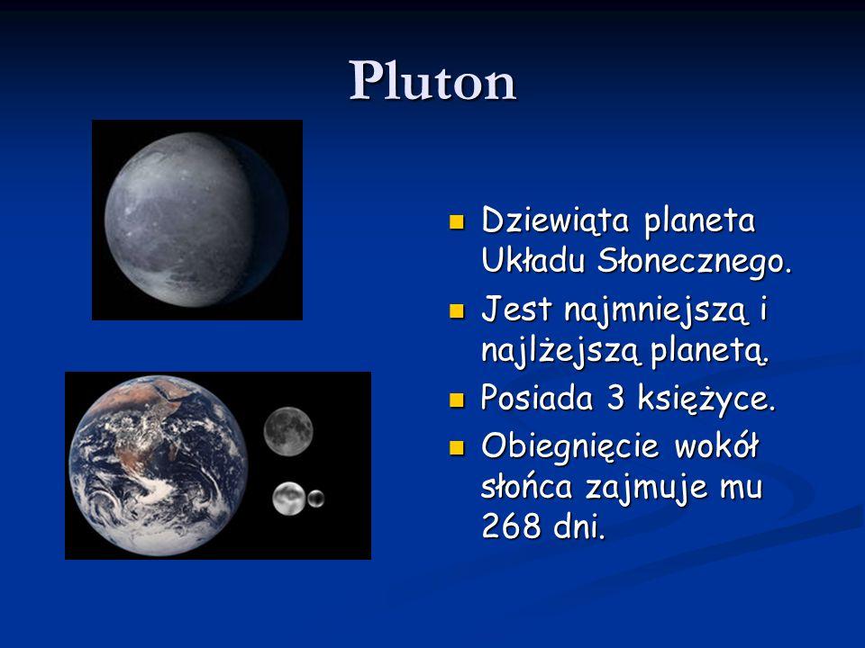 Pluton Dziewiąta planeta Układu Słonecznego. Jest najmniejszą i najlżejszą planetą. Posiada 3 księżyce. Obiegnięcie wokół słońca zajmuje mu 268 dni.