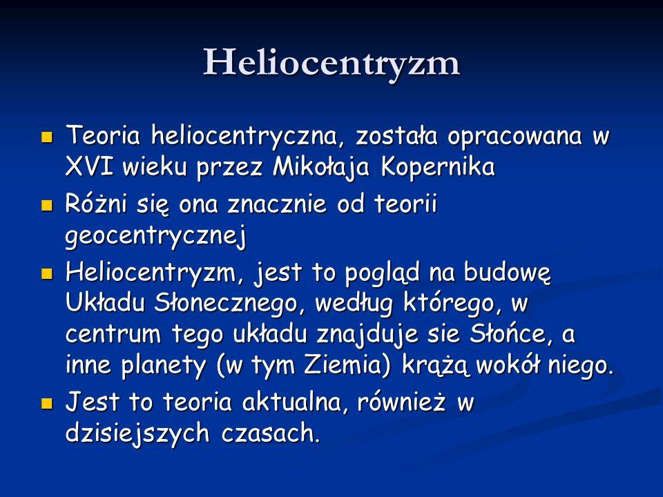 Heliocentryzm Teoria heliocentryczna, została opracowana w XVI wieku przez Mikołaja Kopernika Teoria heliocentryczna, została opracowana w XVI wieku p