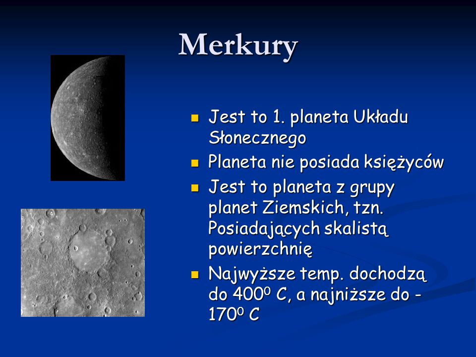 Merkury Jest to 1. planeta Układu Słonecznego Jest to 1. planeta Układu Słonecznego Planeta nie posiada księżyców Planeta nie posiada księżyców Jest t