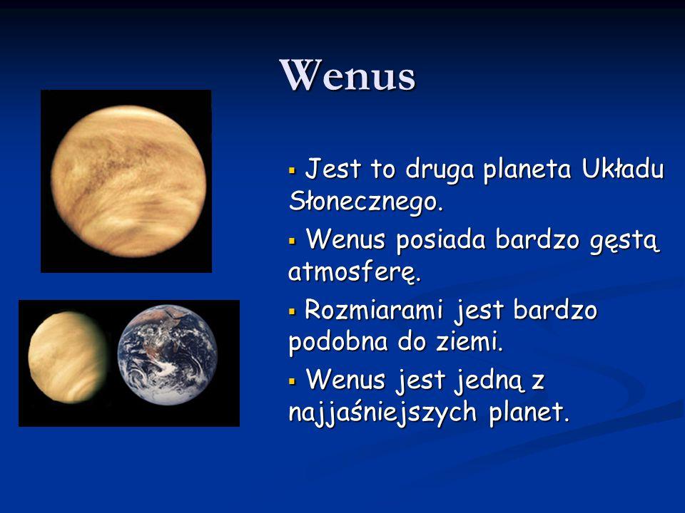 Wenus  Jest to druga planeta Układu Słonecznego.  Wenus posiada bardzo gęstą atmosferę.  Rozmiarami jest bardzo podobna do ziemi.  Wenus jest jedn