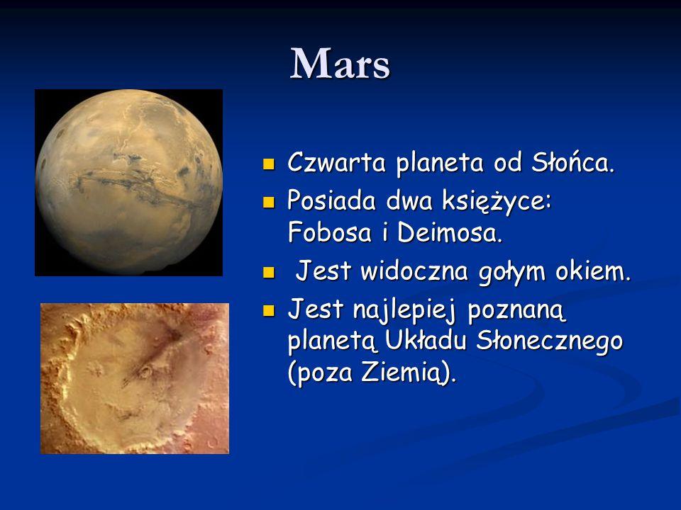 Mars Czwarta planeta od Słońca. Czwarta planeta od Słońca. Posiada dwa księżyce: Fobosa i Deimosa. Posiada dwa księżyce: Fobosa i Deimosa. Jest widocz