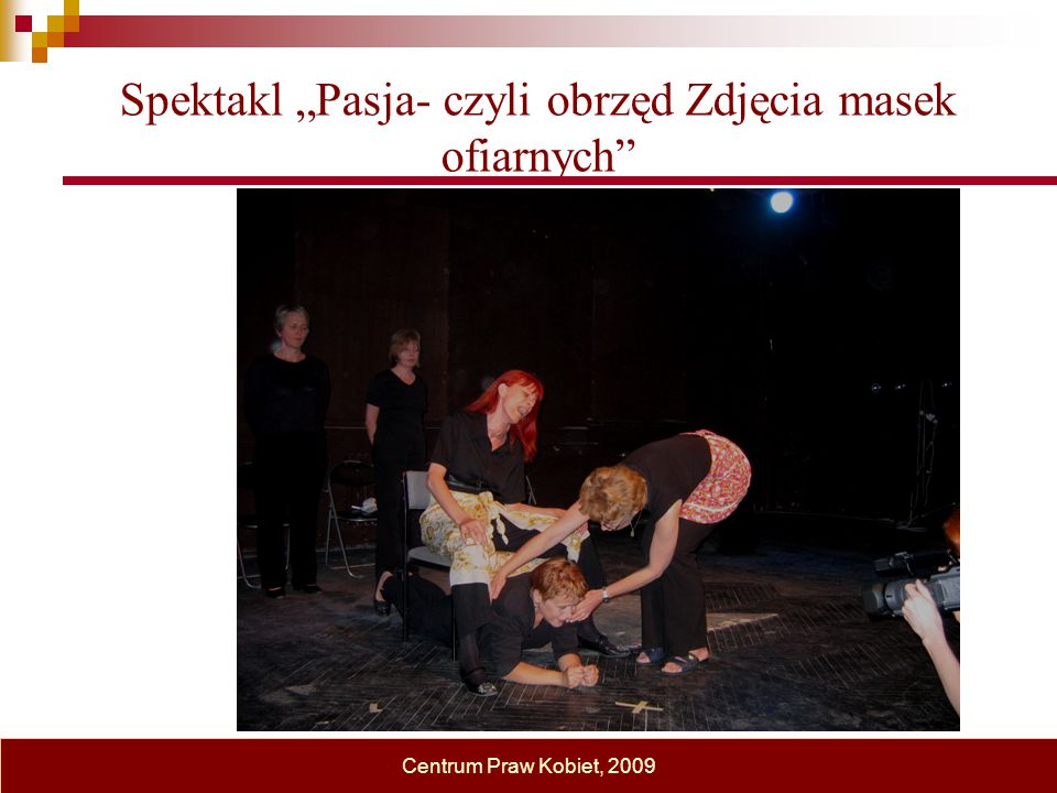 """Spektakl """"Pasja- czyli obrzęd Zdjęcia masek ofiarnych"""" Centrum Praw Kobiet, 2009"""