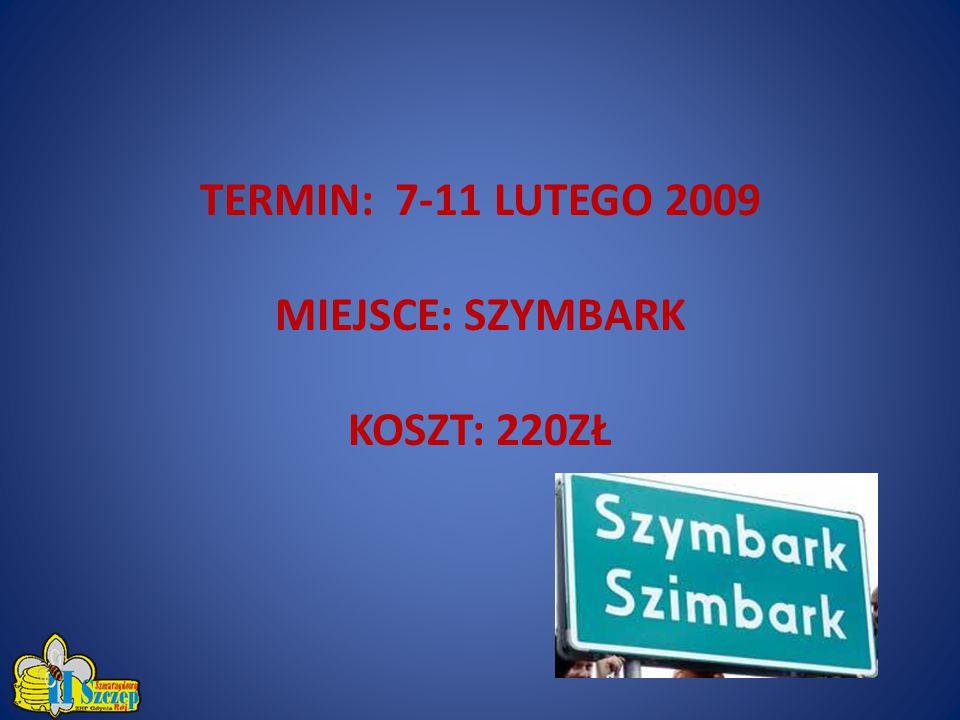 TERMIN: 7-11 LUTEGO 2009 MIEJSCE: SZYMBARK KOSZT: 220ZŁ