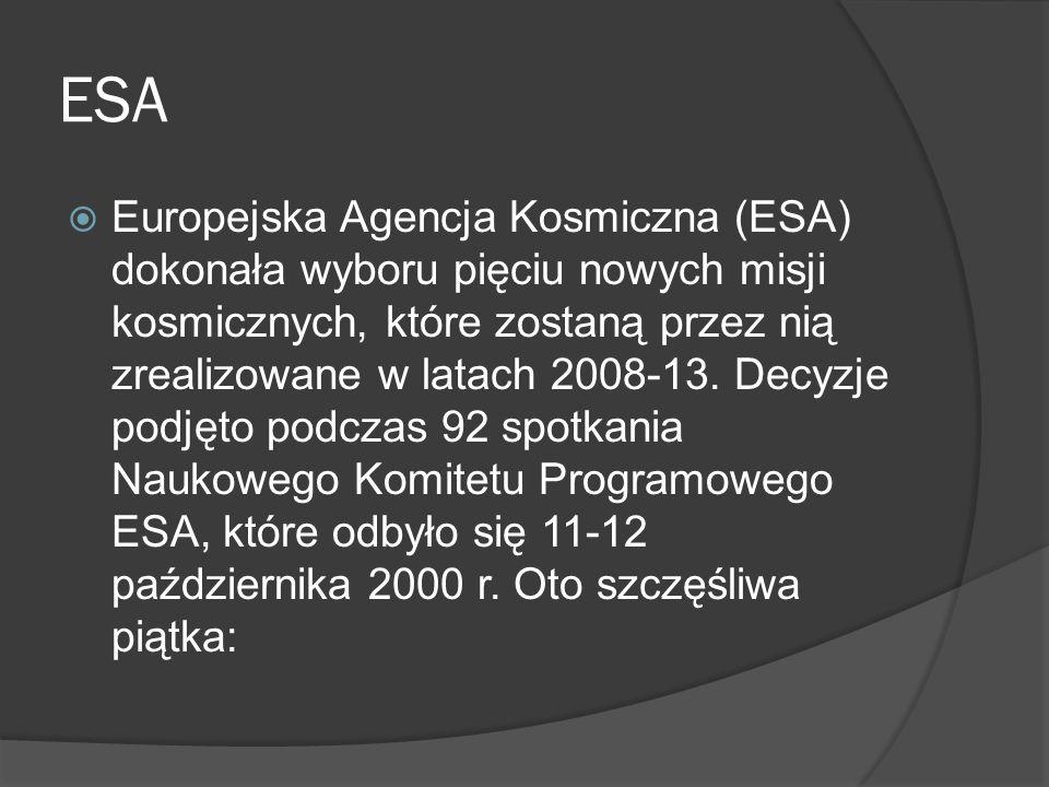 ESA  Europejska Agencja Kosmiczna (ESA) dokonała wyboru pięciu nowych misji kosmicznych, które zostaną przez nią zrealizowane w latach 2008-13.