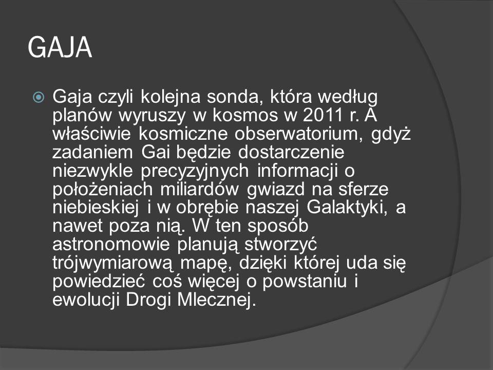 GAJA  Gaja czyli kolejna sonda, która według planów wyruszy w kosmos w 2011 r.