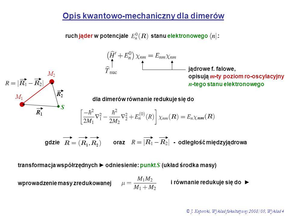 Opis kwantowo-mechaniczny dla dimerów ruch jąder w potencjale stanu elektronowego : jądrowe f. falowe, opisują m -ty poziom ro-oscylacyjny n -tego sta