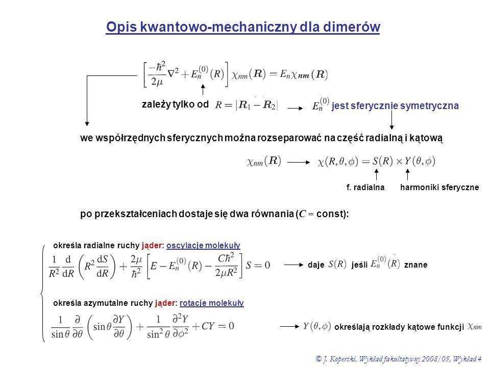 Opis kwantowo-mechaniczny dla dimerów nm zależy tylko od jest sferycznie symetryczna we współrzędnych sferycznych można rozseparować na część radialną