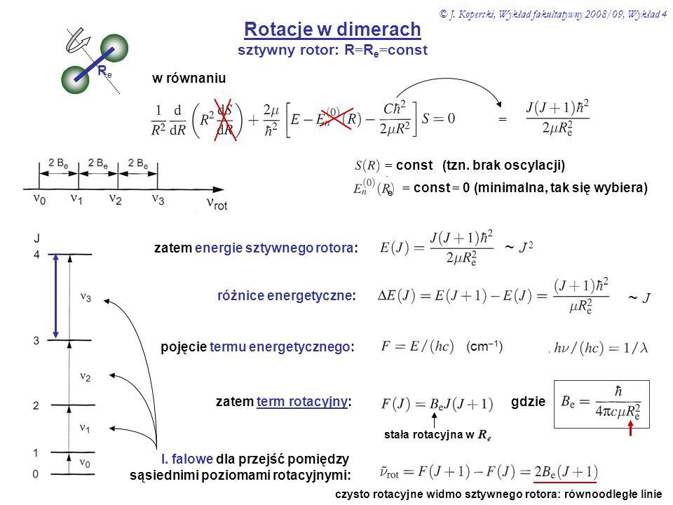 Rotacje w dimerach sztywny rotor: R = R e = const ReRe w równaniu = = const (tzn. brak oscylacji) e = const = 0 (minimalna, tak się wybiera) zatem ene
