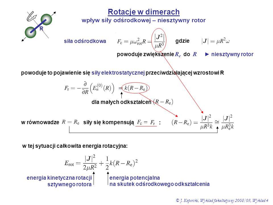 Rotacje w dimerach wpływ siły odśrodkowej – niesztywny rotor R siła odśrodkowa gdzie powoduje zwiększenie R e do R ► niesztywny rotor powoduje to poja