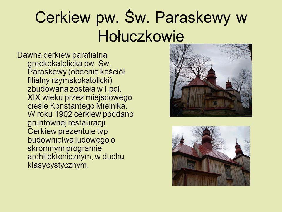 Cerkiew pw. Św. Paraskewy w Hołuczkowie Dawna cerkiew parafialna greckokatolicka pw. Św. Paraskewy (obecnie kościół filialny rzymskokatolicki) zbudowa