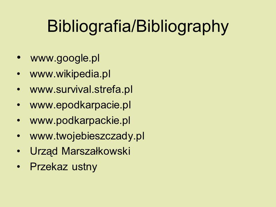 Bibliografia/Bibliography www.google.pl www.wikipedia.pl www.survival.strefa.pl www.epodkarpacie.pl www.podkarpackie.pl www.twojebieszczady.pl Urząd M