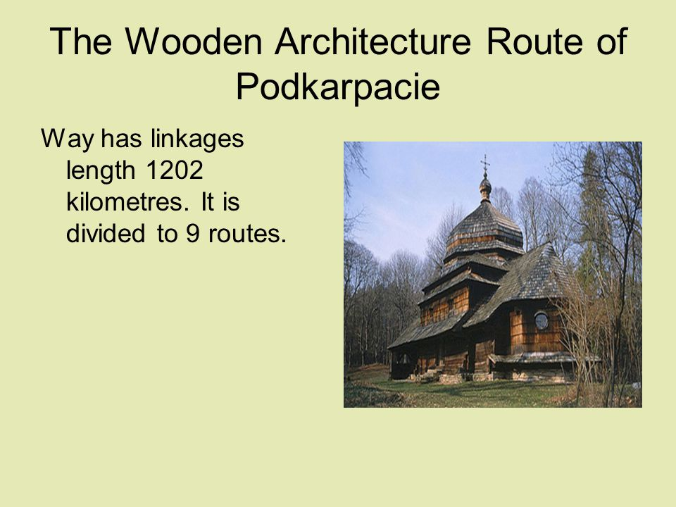 The Wooden Architecture Route of Podkarpacie Way has linkages length 1202 kilometres. It is divided to 9 routes.