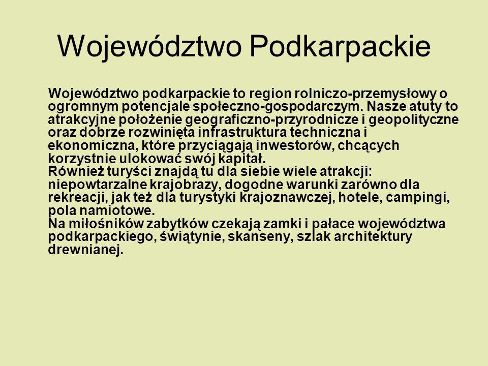 Województwo Podkarpackie Województwo podkarpackie to region rolniczo-przemysłowy o ogromnym potencjale społeczno-gospodarczym. Nasze atuty to atrakcyj