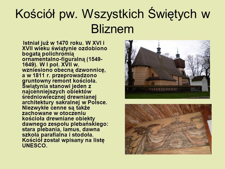 Kościół pw. Wszystkich Świętych w Bliznem Istniał już w 1470 roku. W XVI i XVII wieku świątynie ozdobiono bogatą polichromią ornamentalno-figuralną (1