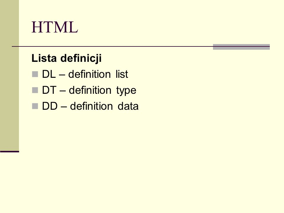 HTML Lista definicji DL – definition list DT – definition type DD – definition data