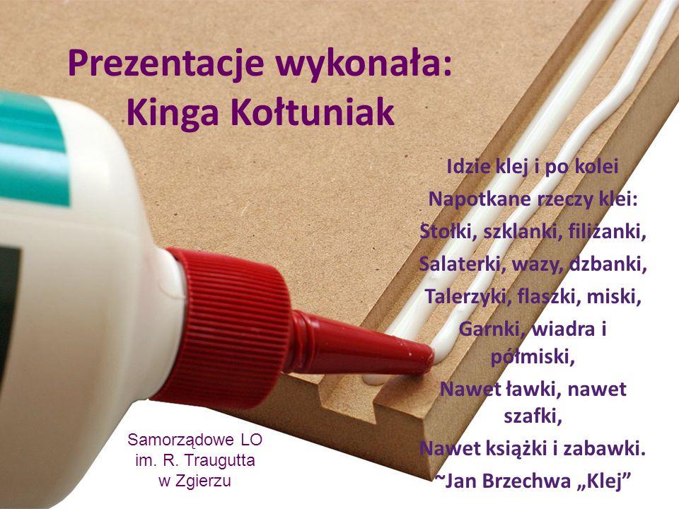 Prezentacje wykonała: Kinga Kołtuniak Idzie klej i po kolei Napotkane rzeczy klei: Stołki, szklanki, filiżanki, Salaterki, wazy, dzbanki, Talerzyki, f