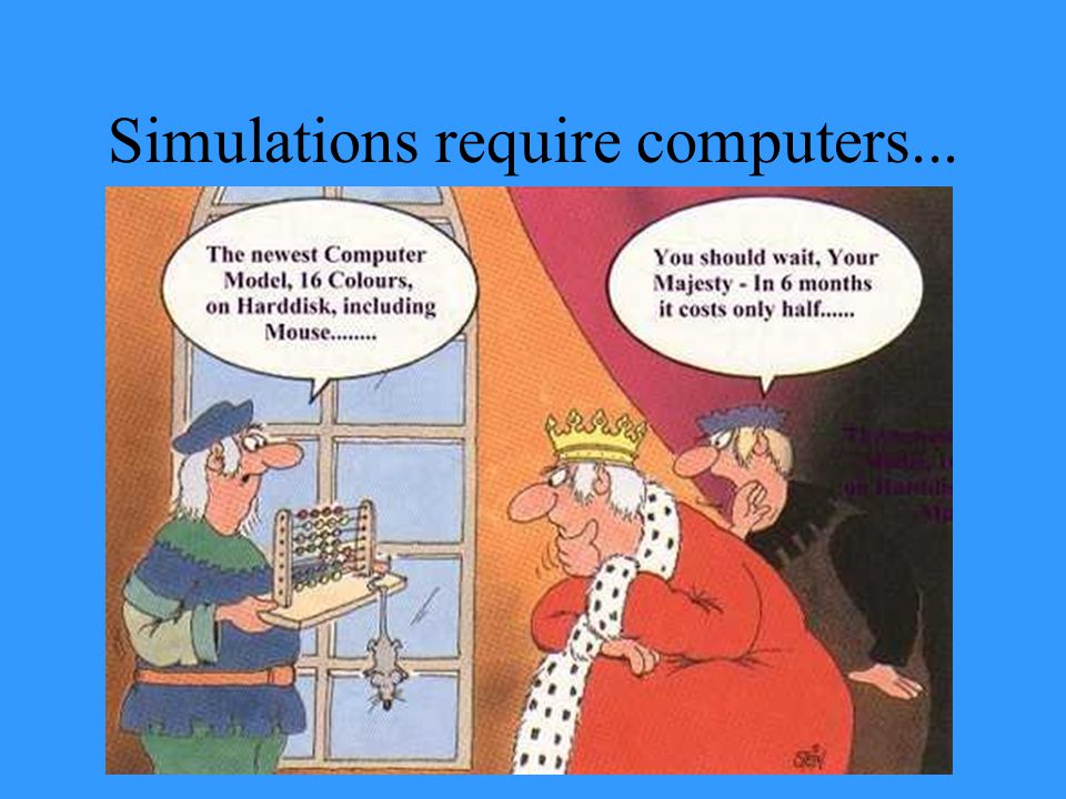 Simulations require computers...