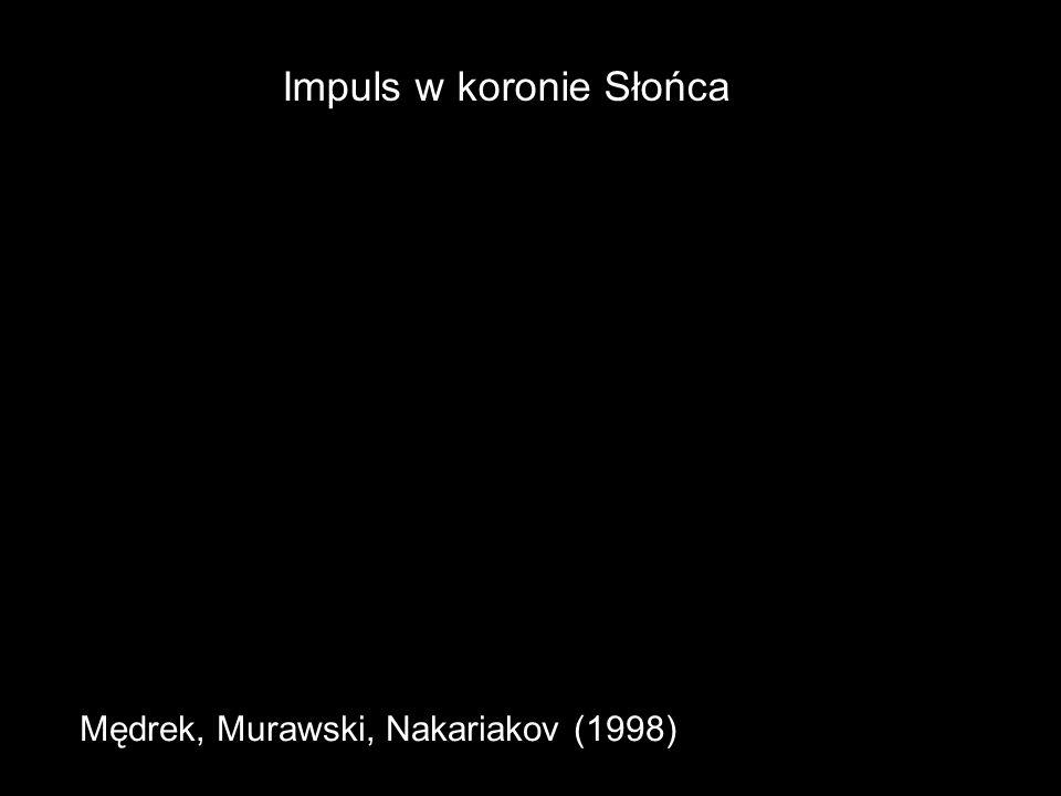 Impuls w koronie Słońca Mędrek, Murawski, Nakariakov (1998)