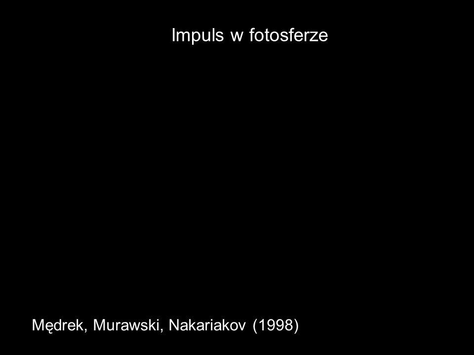 Impuls w fotosferze Mędrek, Murawski, Nakariakov (1998)
