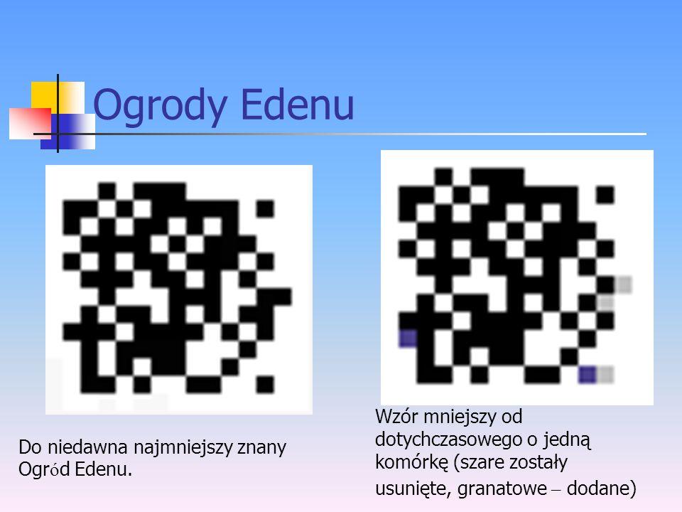 Ogrody Edenu Do niedawna najmniejszy znany Ogr ó d Edenu. Wzór mniejszy od dotychczasowego o jedną komórkę (szare zostały usunięte, granatowe – dodane