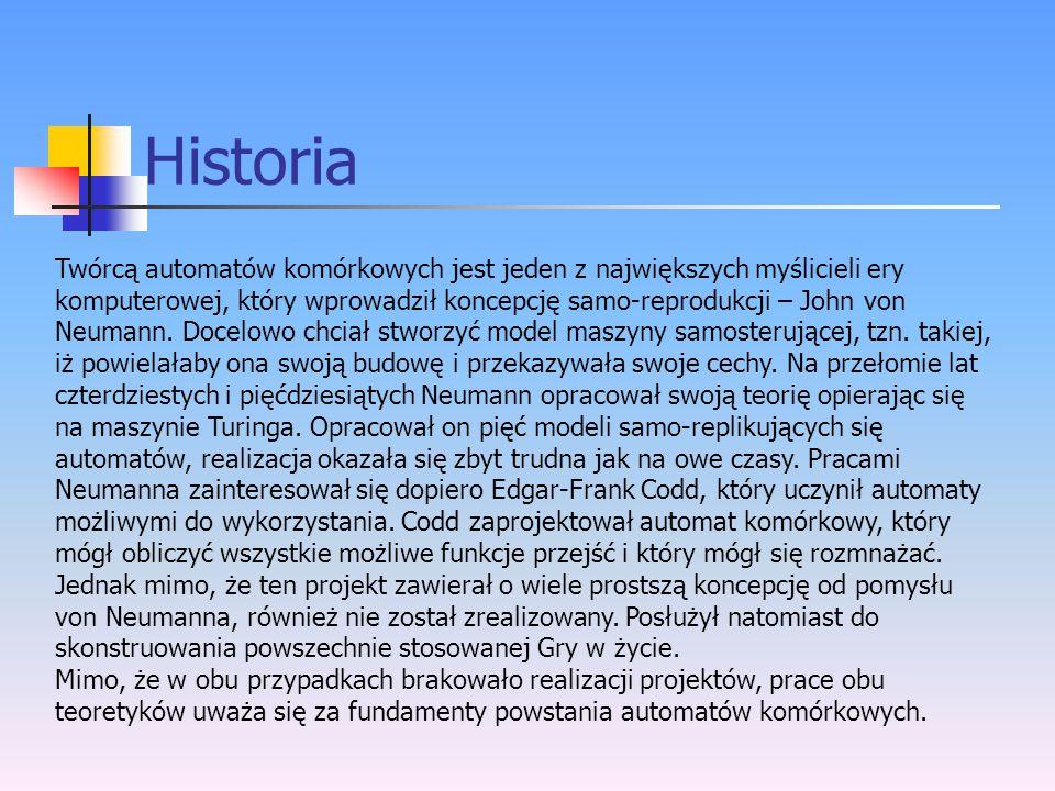 Historia Twórcą automatów komórkowych jest jeden z największych myślicieli ery komputerowej, który wprowadził koncepcję samo-reprodukcji – John von Ne