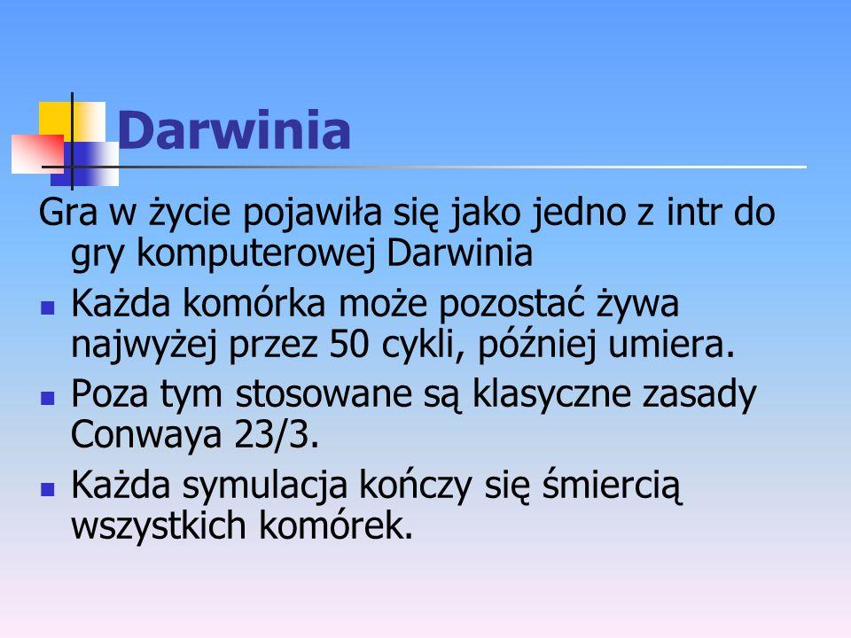 Darwinia Gra w życie pojawiła się jako jedno z intr do gry komputerowej Darwinia Każda komórka może pozostać żywa najwyżej przez 50 cykli, później umi