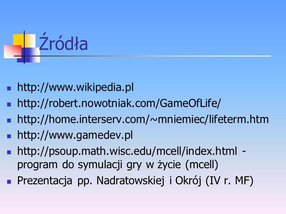 Źródła http://www.wikipedia.pl http://robert.nowotniak.com/GameOfLife/ http://home.interserv.com/~mniemiec/lifeterm.htm http://www.gamedev.pl http://p